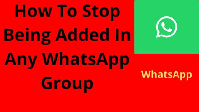 How To Stop Being Added In Any WhatsApp Group